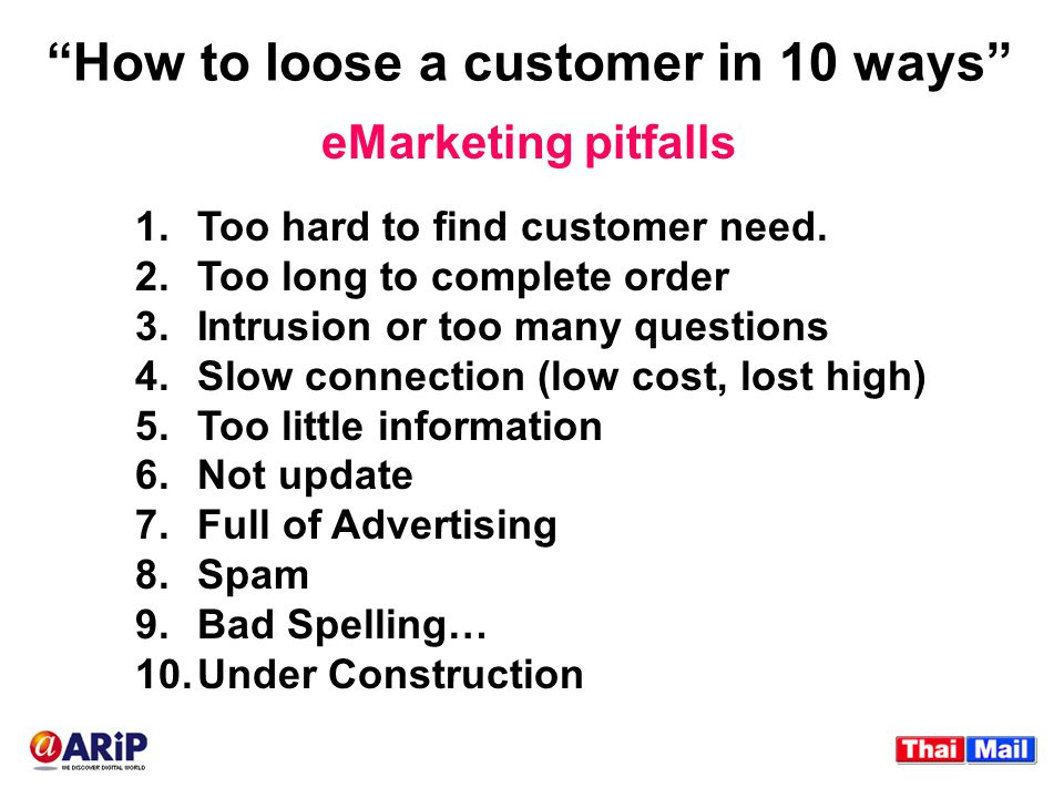 """""""How to loose a customer in 10 ways"""" 1.Too hard to find customer need. 2.Too long to complete order 3.Intrusion or too many questions 4.Slow connectio"""
