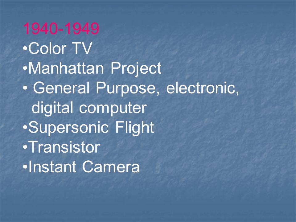 1940-1949 Color TV Manhattan Project General Purpose, electronic, digital computer Supersonic Flight Transistor Instant Camera