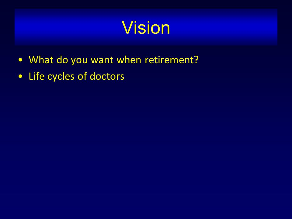 Vision What do you want when retirement? Life cycles of doctors