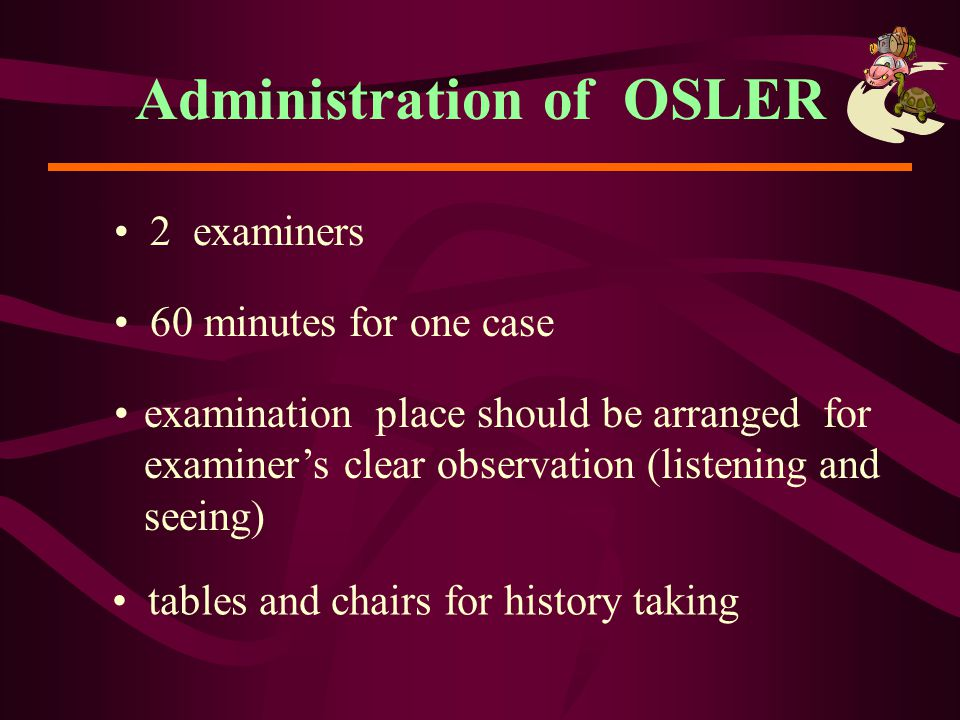 Administration of OSLER 2 examiners 60 minutes for one case examination place should be arranged for examiner's clear observation (listening and seein