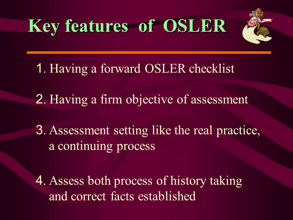 Administration of OSLER (cont.) basic instruments should be provided same environment of examination place Characters of case not so complicated well co - operated