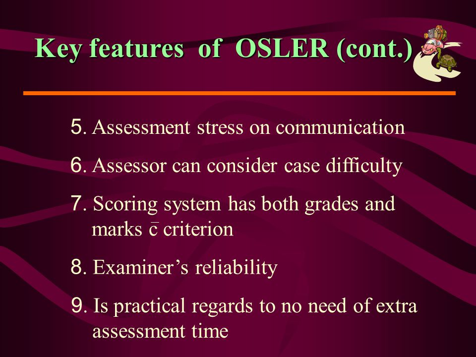 Principles of OSLER assessment Assess clinical competence of all aspects as real practice such as Communication skill Skill of physical examination Problem solving ability Attitude, ethic Holistic care