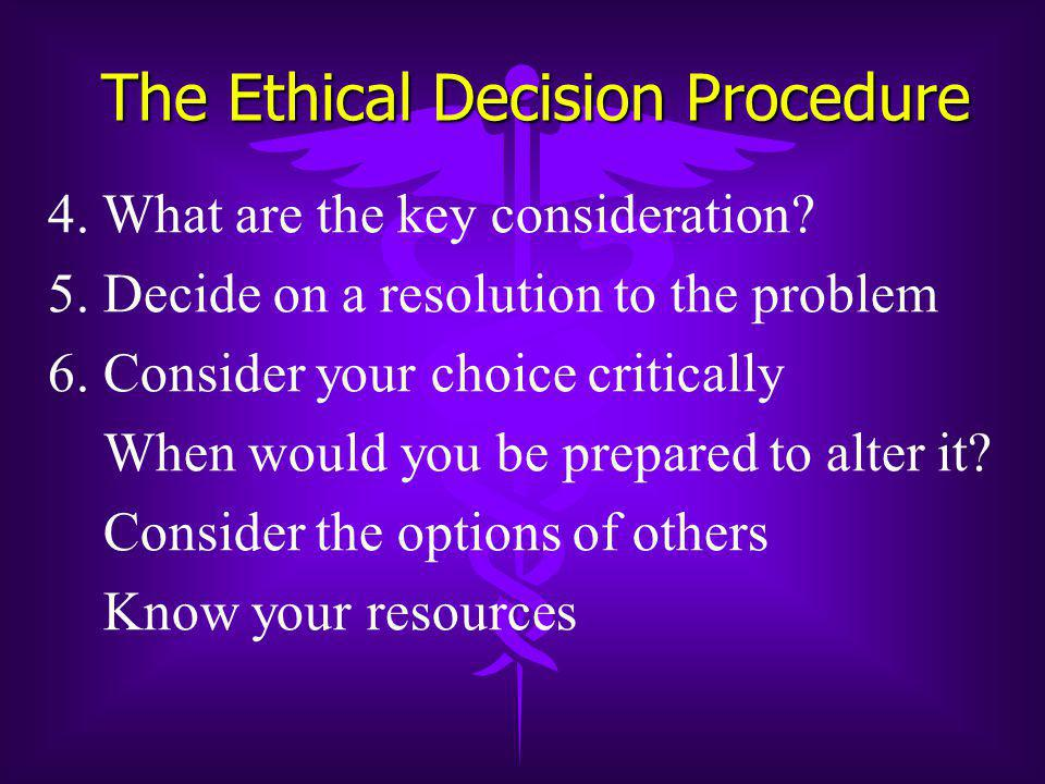 The Ethical Decision Procedure 4.What are the key consideration.