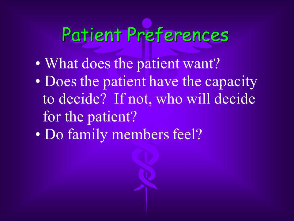 Patient Preferences What does the patient want. Does the patient have the capacity to decide.