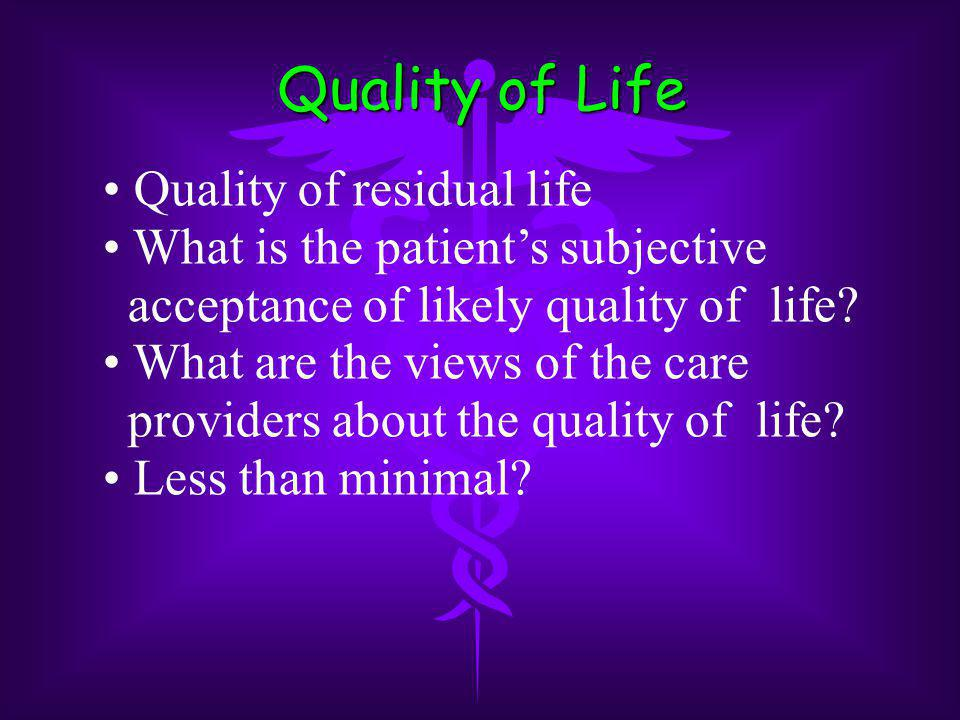 Quality of Life Quality of residual life What is the patient's subjective acceptance of likely quality of life.