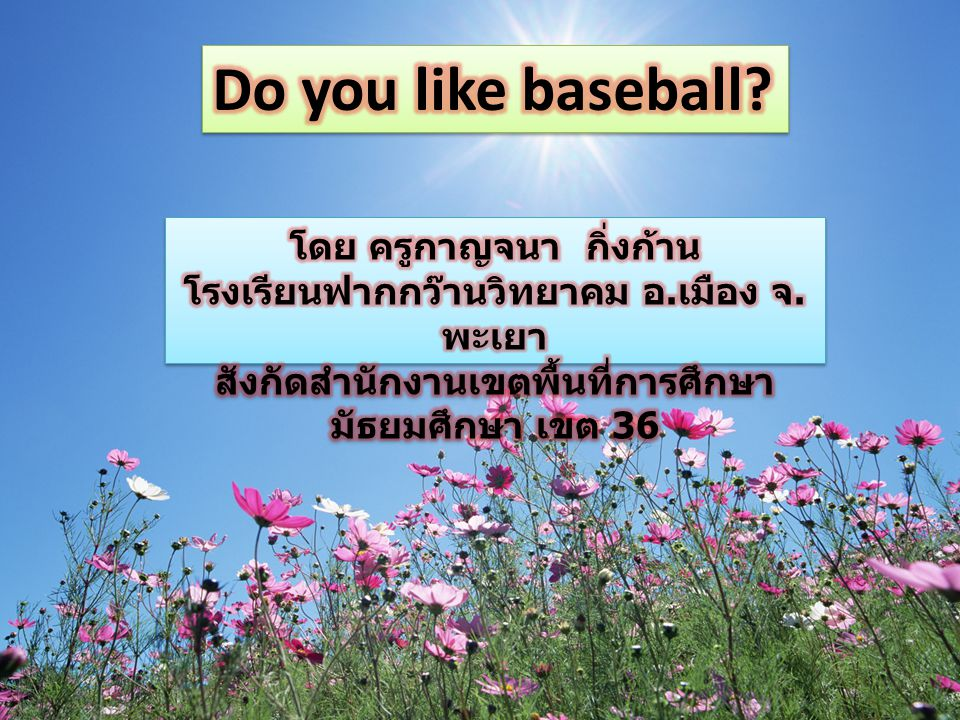 Song Do you like baseball.Yes, I do. Do you like soccer.