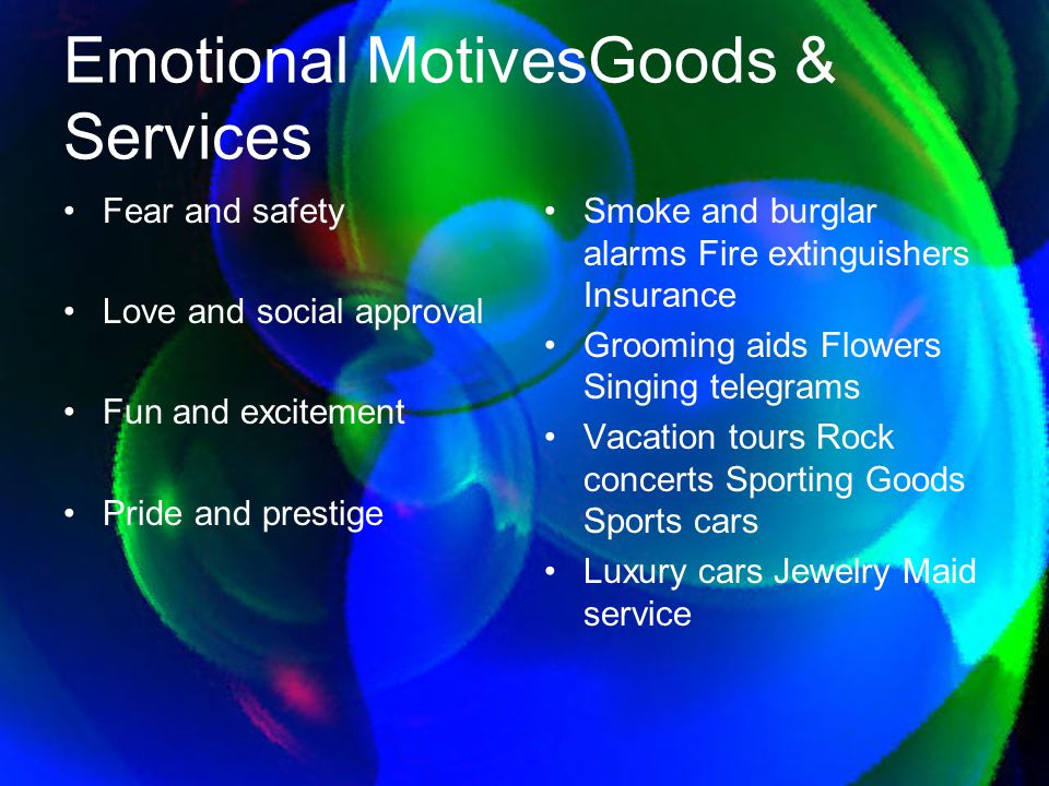 Emotional MotivesGoods & Services Fear and safety Love and social approval Fun and excitement Pride and prestige Smoke and burglar alarms Fire extingu