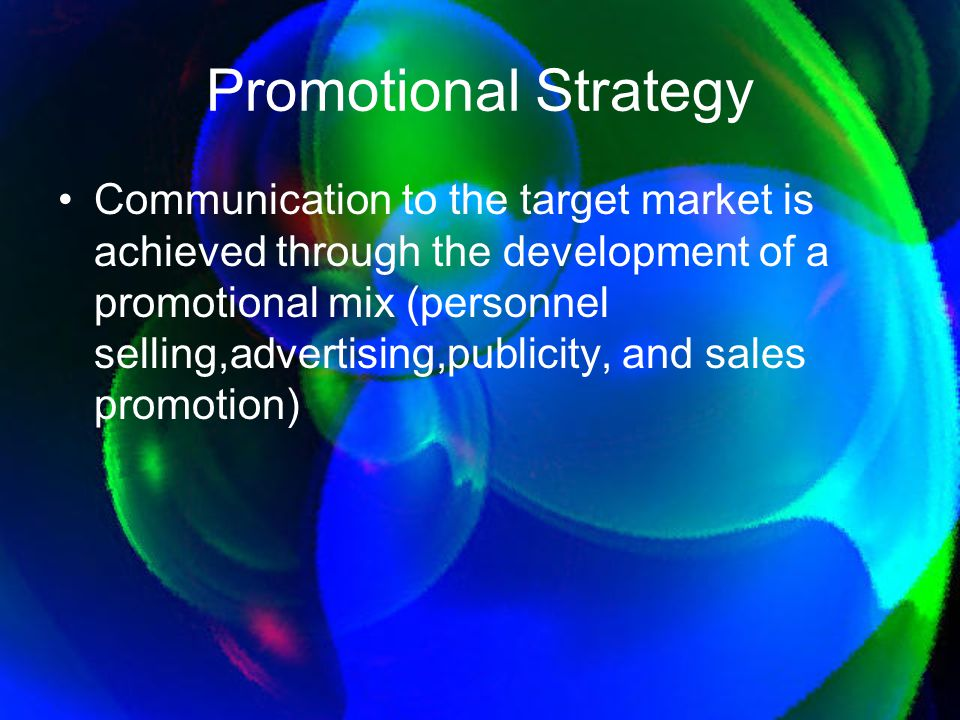 Promotional Strategy Communication to the target market is achieved through the development of a promotional mix (personnel selling,advertising,public