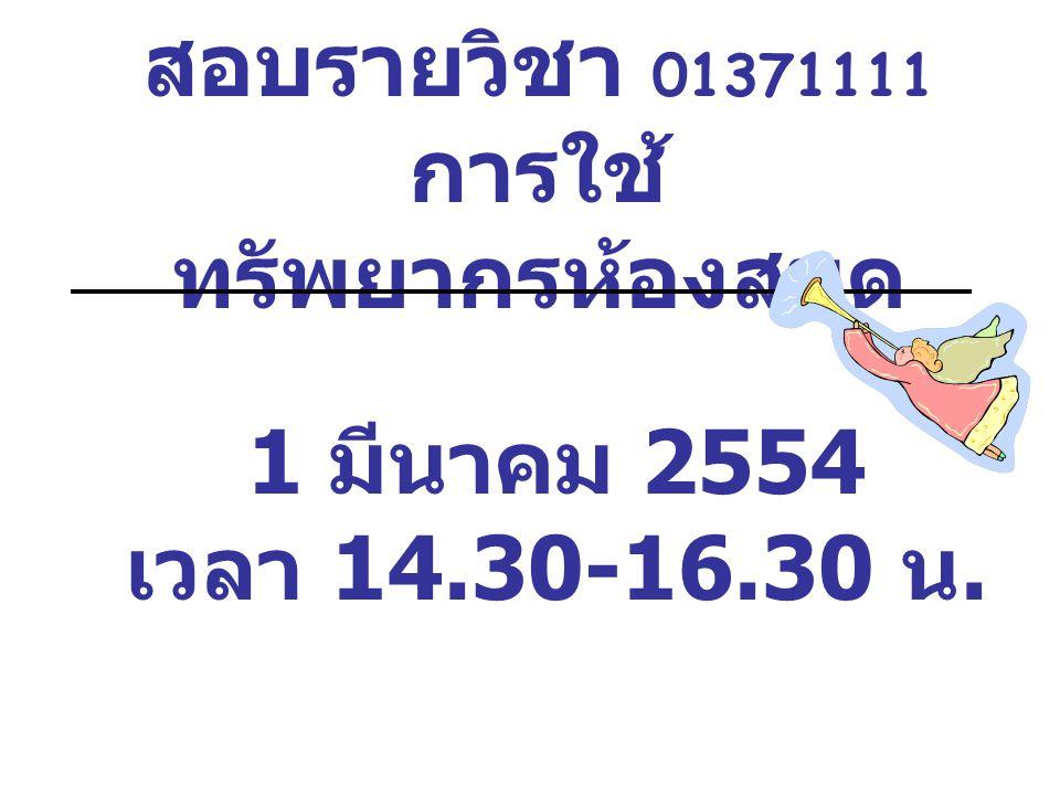 สอบรายวิชา 01371111 การใช้ ทรัพยากรห้องสมุด 1 มีนาคม 2554 เวลา 14.30-16.30 น.