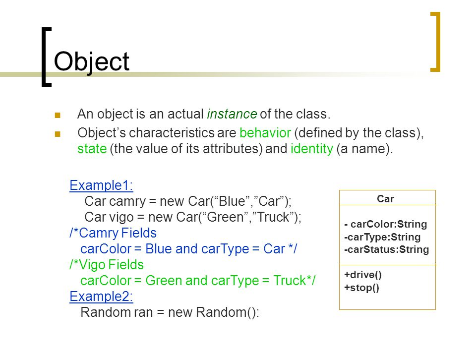 Object camry carColor = Blue carType = Car carStatus = Drive vigo carColor = Green carType = Truck carStatus = Stop