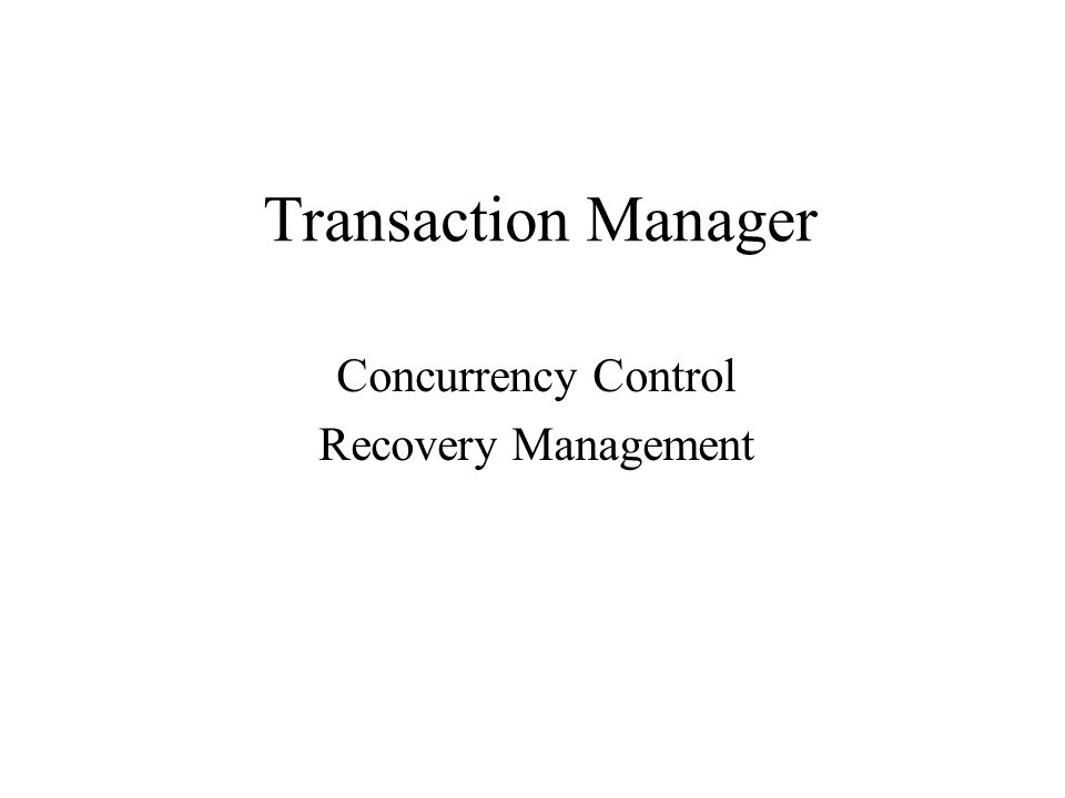 Transaction Manager Concurrency Control Recovery Management