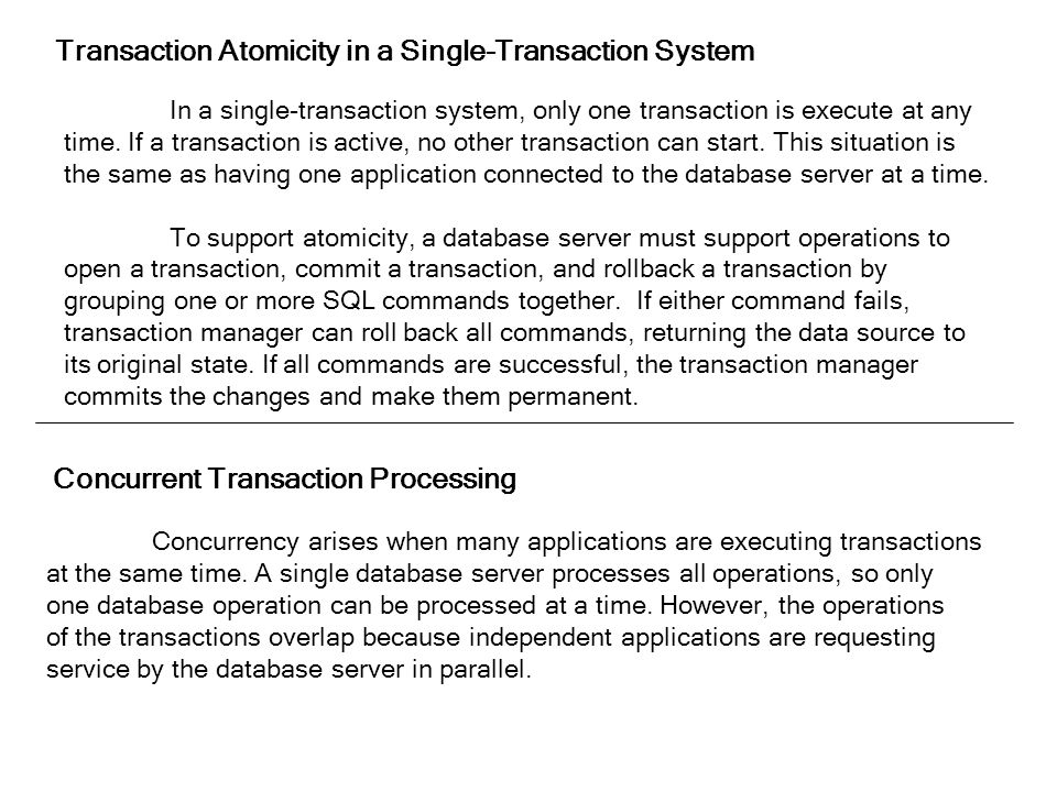 Transaction Atomicity in a Single-Transaction System In a single-transaction system, only one transaction is execute at any time.