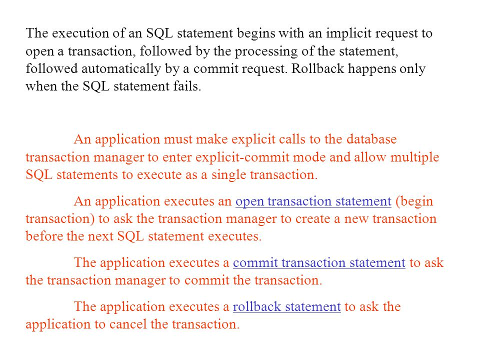 The execution of an SQL statement begins with an implicit request to open a transaction, followed by the processing of the statement, followed automatically by a commit request.