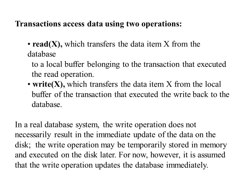 Transaction Concepts Usually, a transaction is initiated by a user program written in high-level DML or programming language, where it is delimited by statements (or function calls) of the form begin transaction and end transaction.