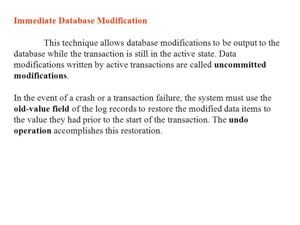 Immediate Database Modification This technique allows database modifications to be output to the database while the transaction is still in the active state.