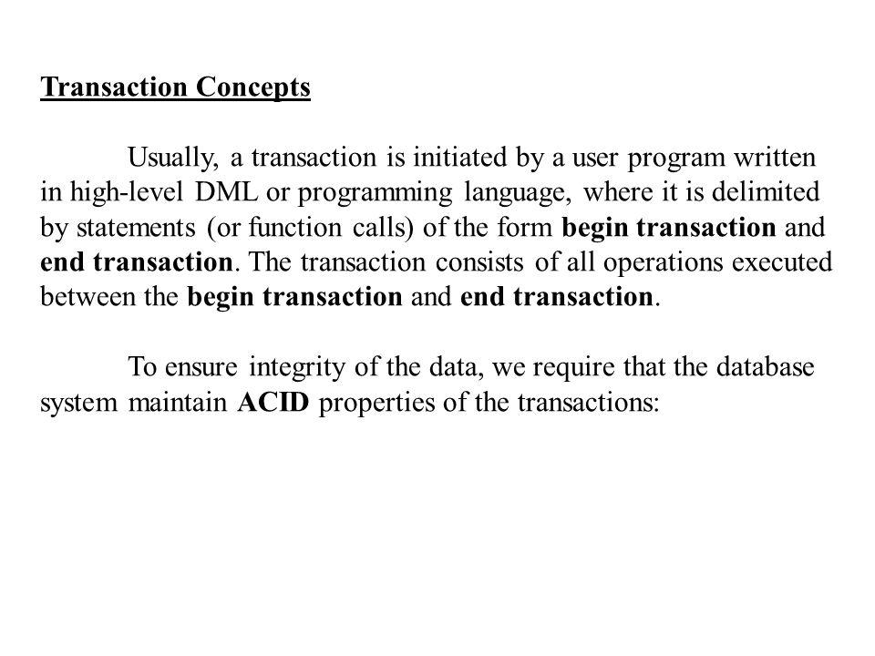 Transaction Ti ทำการส่งผ่านข้อมูลไปมาระหว่าง working area ของ Ti ใน main memory กับฐานข้อมูลในดิสก์ ด้วย 2 คำสั่ง คือ Read (X) : คำสั่งนี้ทำการให้ค่า (assign) ข้อมูล X กับตัวแปร Xi โดยมี ขั้นตอนการทำงาน ดังนี้  ถ้าบล็อก Bx ที่มีค่าข้อมูล X อาศัยอยู่ ยังไม่ได้อยู่ ใน main memory ระบบจัดการ ฐานข้อมูล จะออกคำสั่ง input (X) เพื่อเคลื่อนย้าย บล็อก Bx จากดิสก์เข้ามา  ให้ค่าข้อมูล X กับตัวแปร Xi Write (X) : คำสั่งนี้จะนำค่าของตัวแปร Xi assign ให้กับข้อมูล X ที่อยู่ ใน buffer โดยมีขั้นตอนการทำงาน ดังนี้  ถ้าบล็อก Bx ที่มีค่าข้อมูล X อาศัยอยู่ ยังไม่ได้อยู่ ใน main memory ระบบจัดการ ฐานข้อมูล จะออกคำสั่ง input (X) เพื่อเคลื่อนย้าย บล็อก Bx จากดิสก์เข้ามา  นำค่าจากตัวแปร Xi ให้กับข้อมูล X