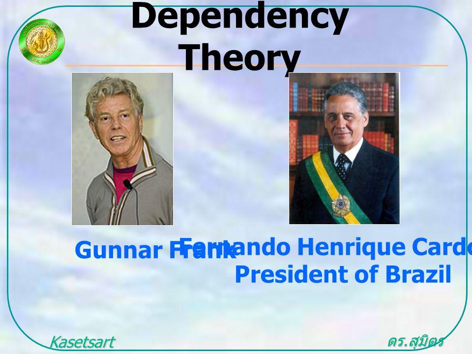 ดร. สุมิตร สุวรรณ.. Kasetsart University Dependency Theory Gunnar Frank Fernando Henrique Cardoso President of Brazil