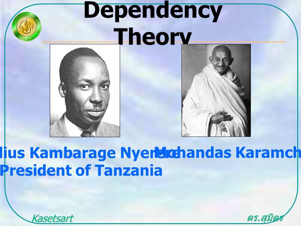 ดร. สุมิตร สุวรรณ.. Kasetsart University Dependency Theory Julius Kambarage Nyerere President of Tanzania Mohandas Karamchand Gandhi