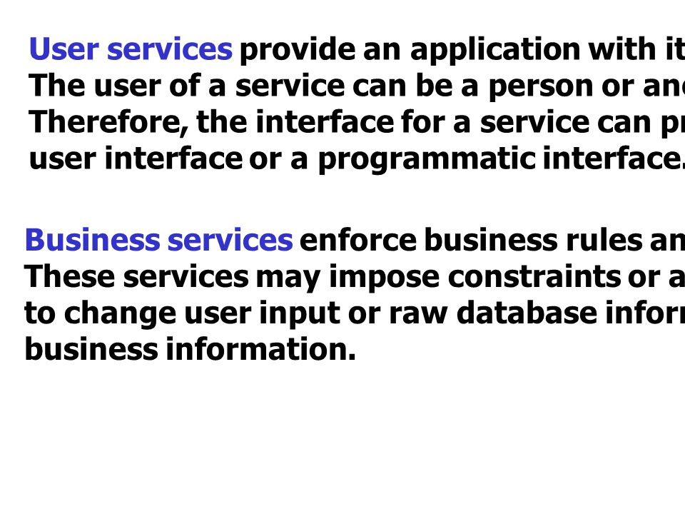User services provide an application with its user interface.