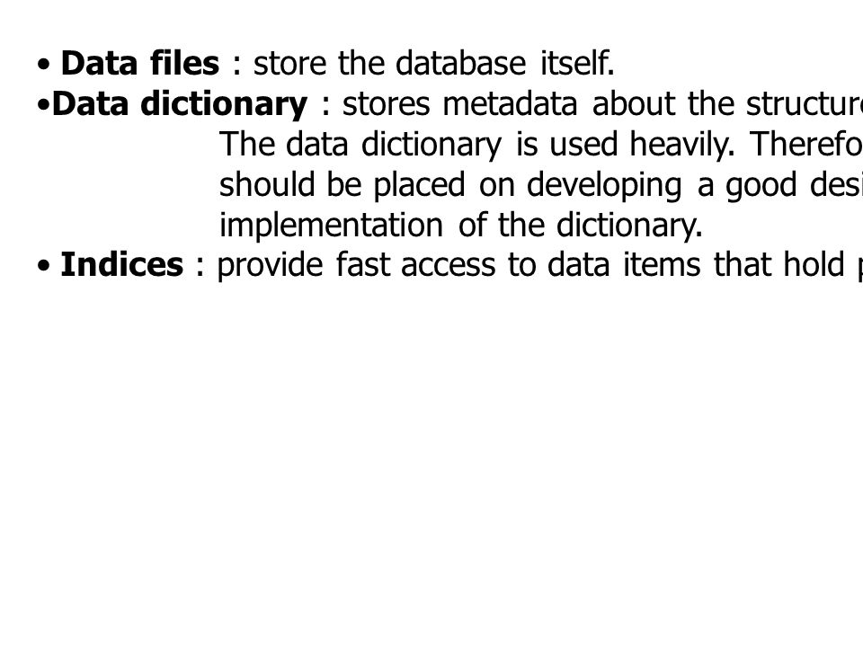 Data files : store the database itself.
