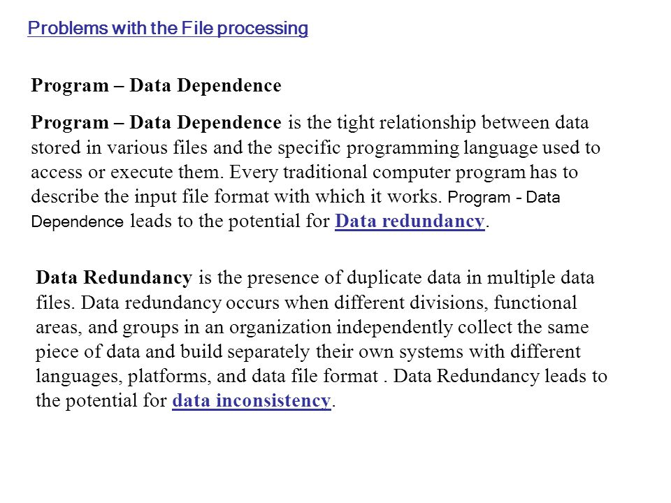 Data Isolation : File processing can leads to difficulty in accessing data from different applications.