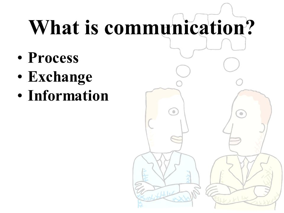What is communication? Process Exchange Information