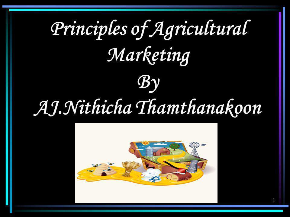 1 Principles of Agricultural Marketing By AJ.Nithicha Thamthanakoon