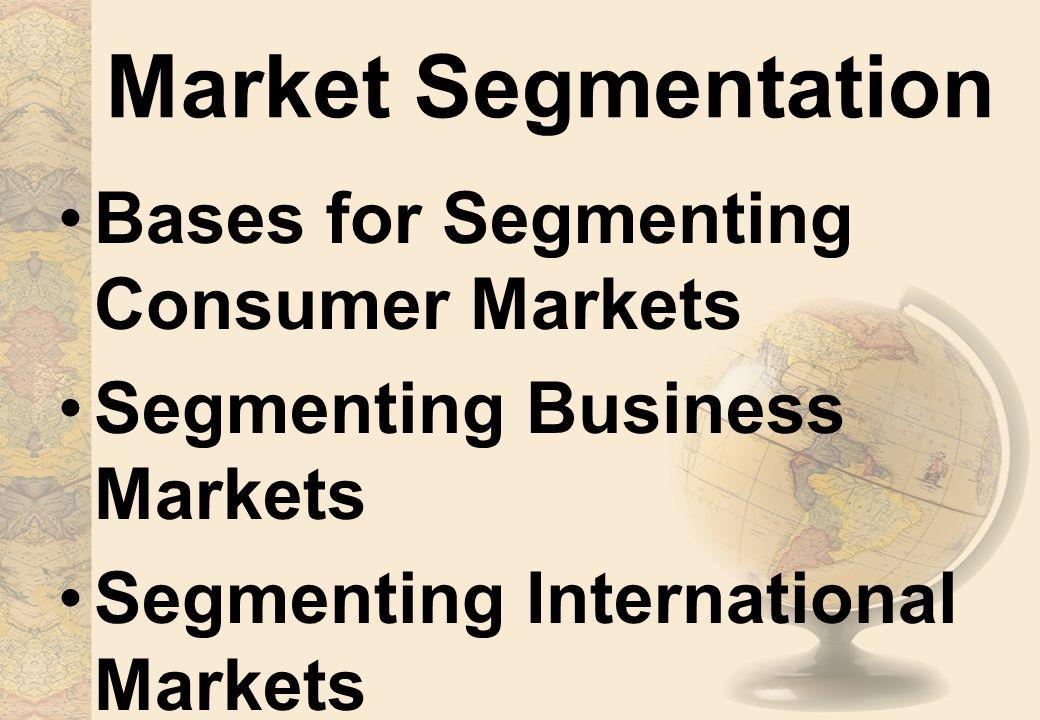 Segmentation bases for consumer markets Geographic segmentation Demographic segmentation Psychographic segmentation Behavior toward product
