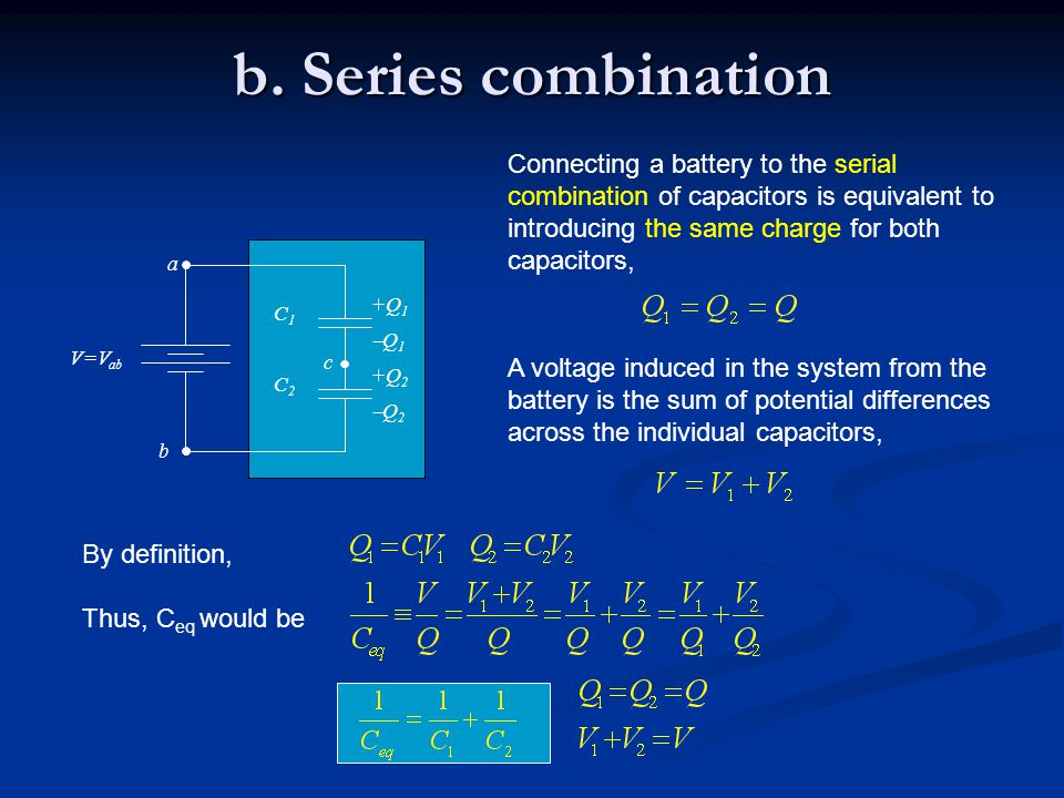 b. Series combination Connecting a battery to the serial combination of capacitors is equivalent to introducing the same charge for both capacitors, A