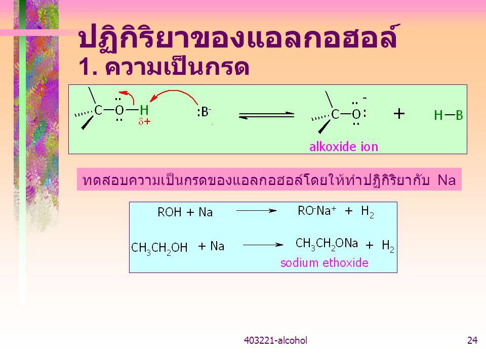 403221-alcohol24 ปฏิกิริยาของแอลกอฮอล์ 1. ความเป็นกรด ทดสอบความเป็นกรดของแอลกอฮอล์โดยให้ทำปฏิกิริยากับ Na