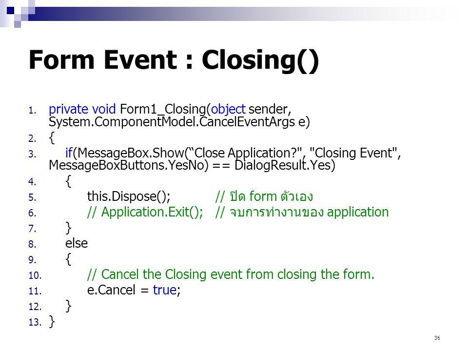 "36 Form Event : Closing() 1. private void Form1_Closing(object sender, System.ComponentModel.CancelEventArgs e) 2. { 3. if(MessageBox.Show(""Close Appl"