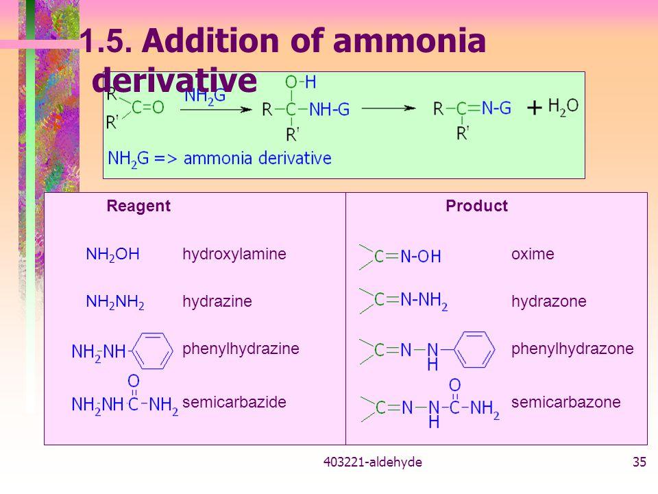 403221-aldehyde35 ReagentProduct NH 2 OHhydroxylamineoxime NH 2 NH 2 hydrazinehydrazone phenylhydrazinephenylhydrazone semicarbazidesemicarbazone 1.5.