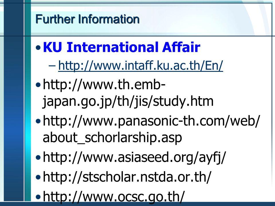 Further Information KU International Affair –http://www.intaff.ku.ac.th/En/http://www.intaff.ku.ac.th/En/ http://www.th.emb- japan.go.jp/th/jis/study.