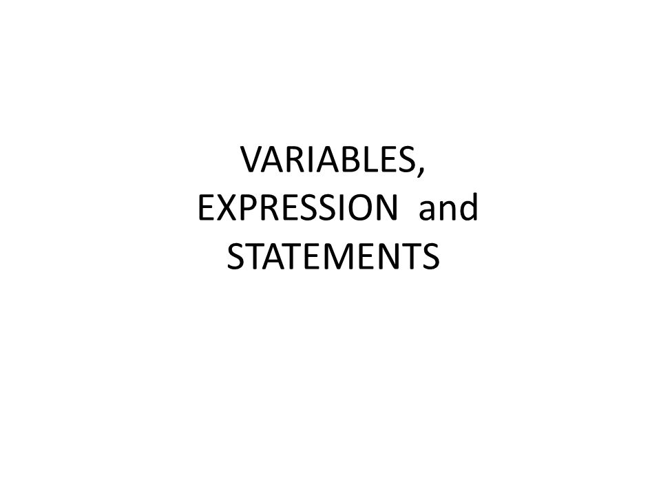 VARIABLES, EXPRESSION and STATEMENTS
