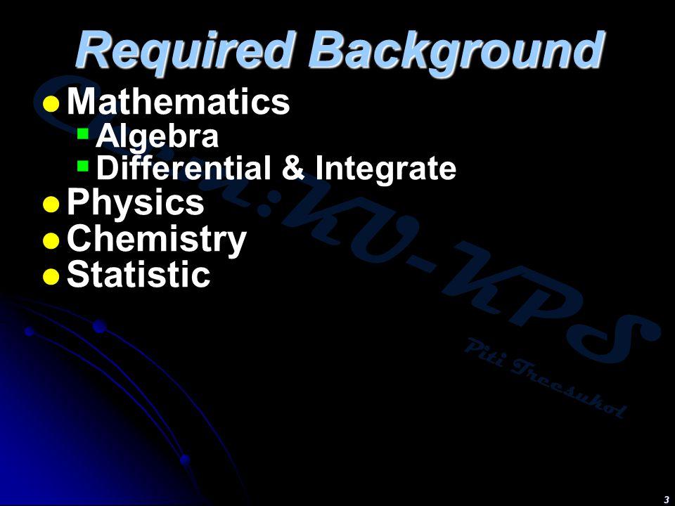 Chem:KU-KPS Piti Treesukol 3 Required Background Mathematics  Algebra  Differential & Integrate Physics Chemistry Statistic