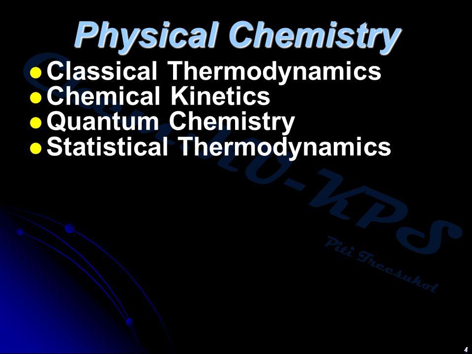 Chem:KU-KPS Piti Treesukol Physical Chemistry Classical Thermodynamics Chemical Kinetics Quantum Chemistry Statistical Thermodynamics 4