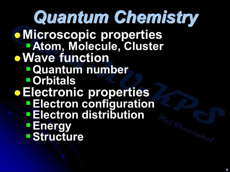 Chem:KU-KPS Piti Treesukol 6 Quantum Chemistry Microscopic properties  Atom, Molecule, Cluster Wave function  Quantum number  Orbitals Electronic p