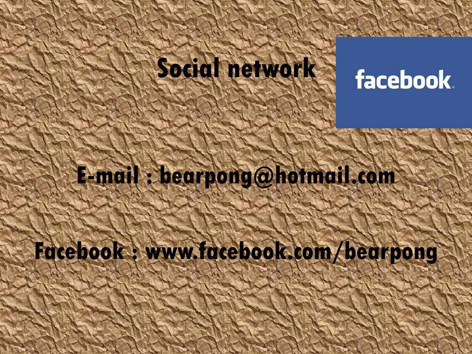 Social network E-mail : bearpong@hotmail.com Facebook : www.facebook.com/bearpong