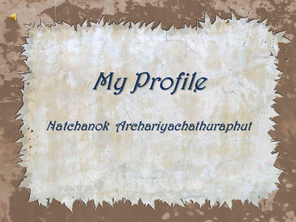 M y Profile Natchanok Archariyachathuraphut