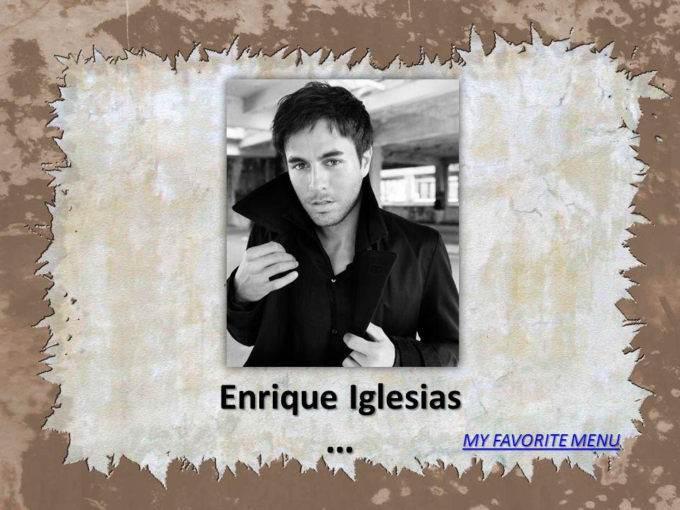 Enrique Iglesias … MY FAVORITE MENU MY FAVORITE MENU