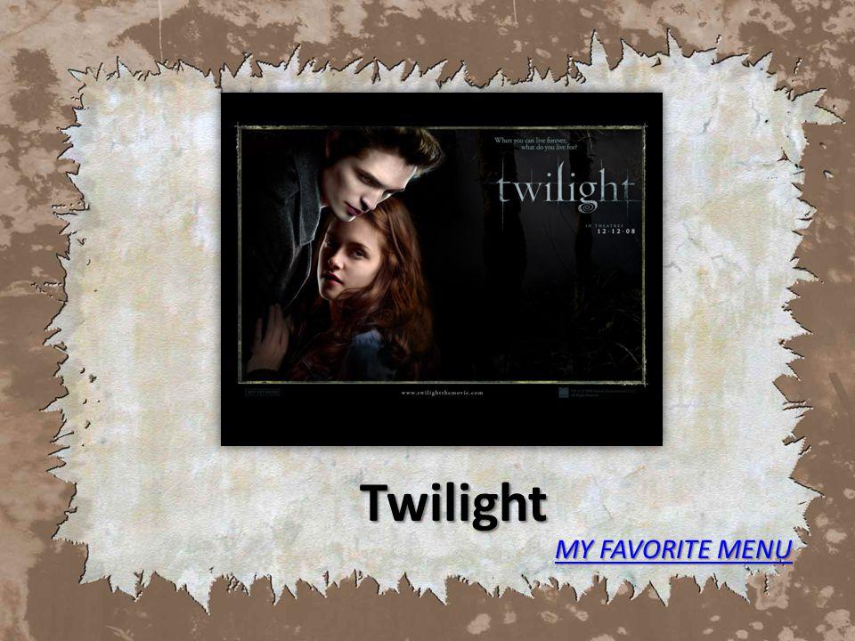 Twilight MY FAVORITE MENU MY FAVORITE MENU