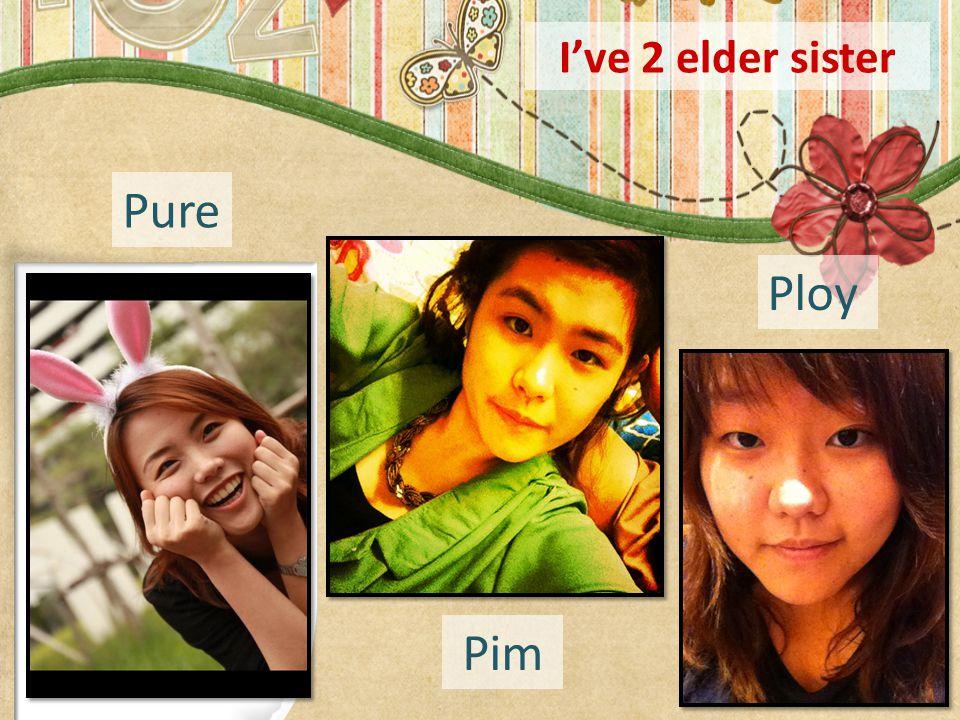 I've 2 elder sister Pure Pim Ploy