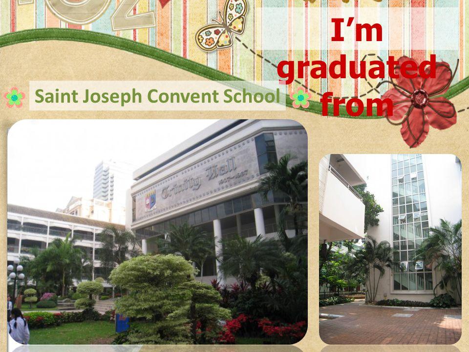 I'm graduated from Saint Joseph Convent School