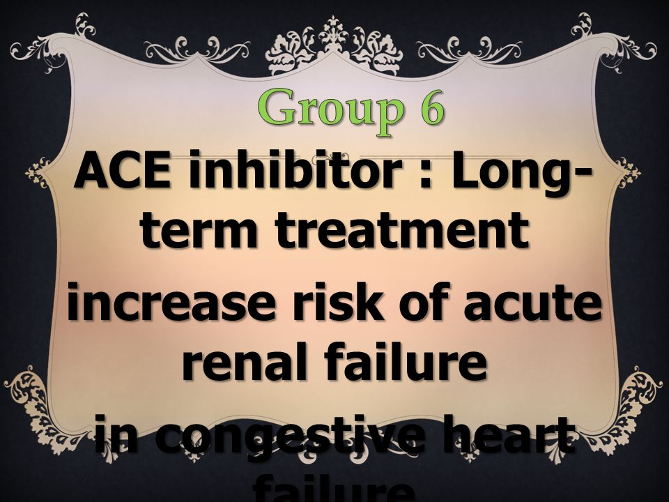 ACE inhibitor : Long- term treatment increase risk of acute renal failure in congestive heart failure ผศ.