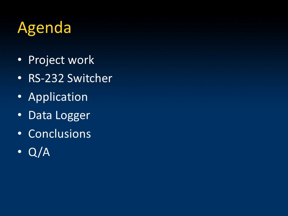 Agenda Project work RS-232 Switcher Application Data Logger Conclusions Q/A