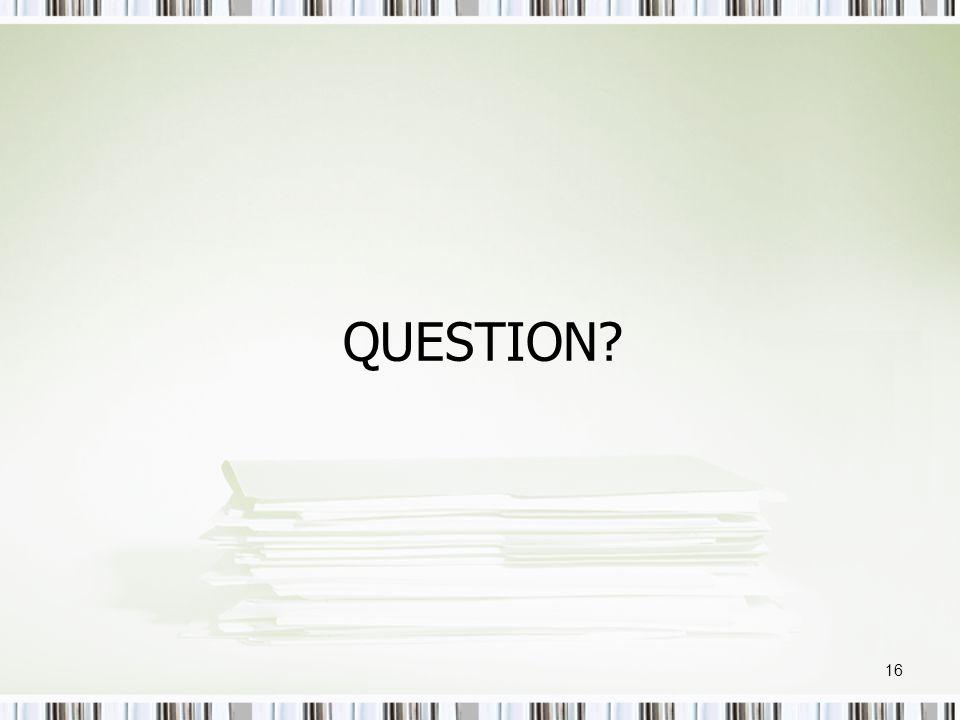 QUESTION? 16