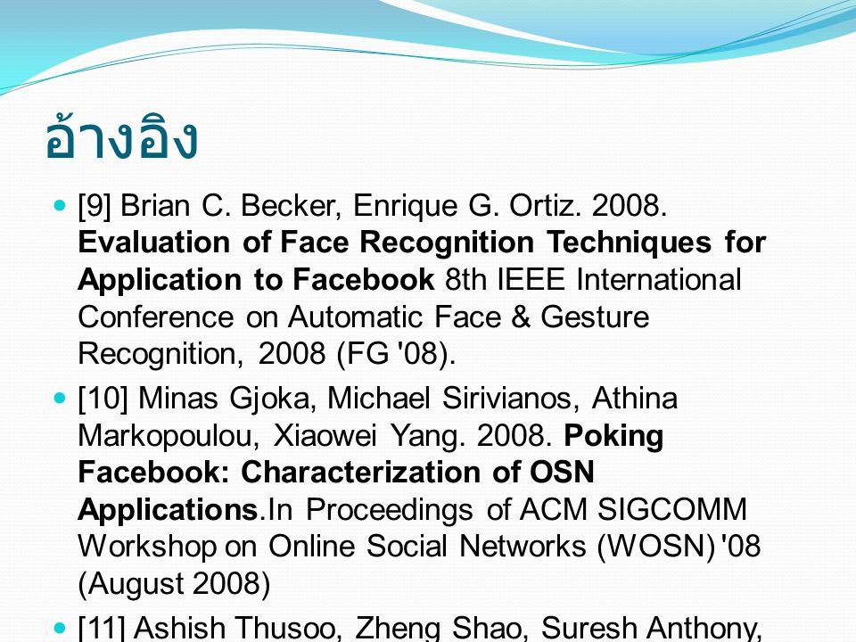 อ้างอิง [9] Brian C. Becker, Enrique G. Ortiz. 2008. Evaluation of Face Recognition Techniques for Application to Facebook 8th IEEE International Conf