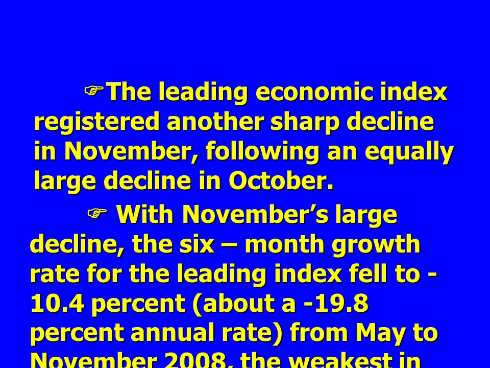  The leading economic index registered another sharp decline in November, following an equally large decline in October.  With November's large decl