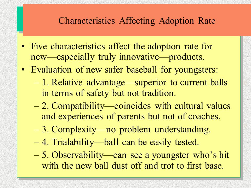 Five characteristics affect the adoption rate for new—especially truly innovative—products. Evaluation of new safer baseball for youngsters: –1. Relat