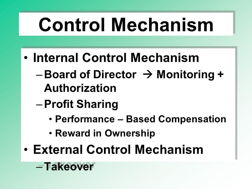 Control Mechanism Internal Control Mechanism –Board of Director  Monitoring + Authorization –Profit Sharing Performance – Based Compensation Reward i